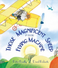Those magnificent sheep in their flying machine - Peter Bently, David Roberts.
