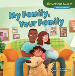 My family, your family /  by Lisa Bullard ; [illustrated by Renée Kurilla]. - by Lisa Bullard ; [illustrated by Renée Kurilla].