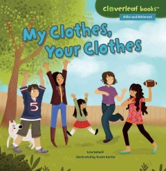 My clothes, your clothes /  by Lisa Bullard ; illustrated by Renée Kurilla. - by Lisa Bullard ; illustrated by Renée Kurilla.