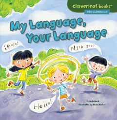 My language, your language /  by Lisa Bullard ; illustrated by Paula Becker. - by Lisa Bullard ; illustrated by Paula Becker.