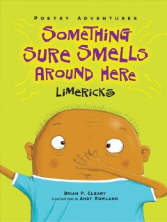 Something sure smells around here : Limericks / by Brian P. Cleary ; illustrated by Andy Rowland. - by Brian P. Cleary ; illustrated by Andy Rowland.