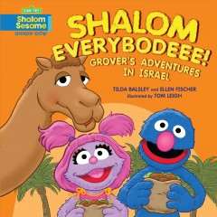 Shalom everybodeee! : Grover's adventures in Israel / by Tilda Balsley and Ellen Fischer ; illustrated by Tom Leigh.