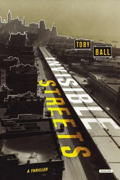 Invisible Streets : a thriller - Toby Ball.