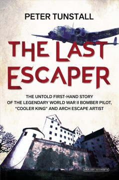 The last escaper /  by Peter Tunstall ; foreword by Major-General Corran Purdon. - by Peter Tunstall ; foreword by Major-General Corran Purdon.