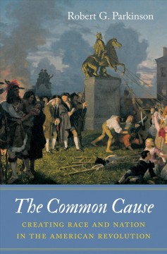 Common Cause : Creating Race and Nation in the American Revolution