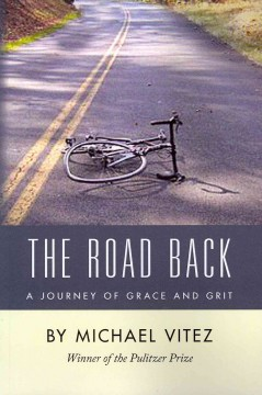 The road back : a journey of grace and grit - by Michael Vitez.