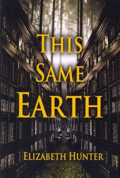 This same Earth - Elizabeth Hunter.