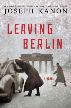 Leaving Berlin : a novel / Joseph Kanon. - Joseph Kanon.
