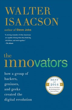 The innovators : How a Group of Hackers, Geniuses, and Geeks Created the Digital Revolution. Walter Isaacson.