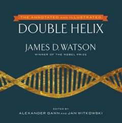 Annotated and Illustrated Double Helix : The New Annotated and Illustrated Edition