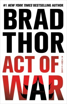 Act of war : a thriller - Brad Thor.