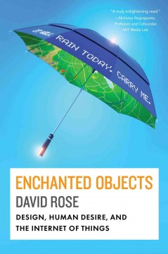 Enchanted objects : design, human desire, and the Internet of things - David Rose.