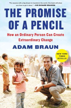 The promise of a pencil : how an ordinary person can create extraordinary change - Adam Braun ; with Carlye Adler.