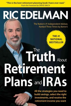 The truth about retirement plans and IRAs - Ric Edelman.
