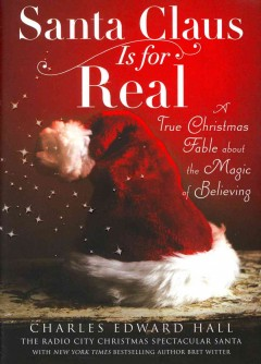 Santa Claus Is for Real : A True Christmas Fable About the Magic of Believing