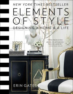 Elements of style : designing a home & a life - Erin Gates.