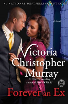 Forever an Ex : a novel / Victoria Christopher Murray. - Victoria Christopher Murray.