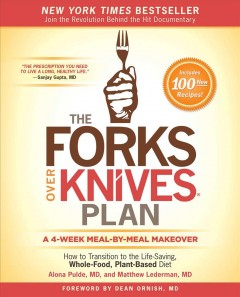 The forks over knives plan : how to transition to the life-saving, whole-food, plant-based diet - Alona Pulde, M.D. and Matt Lederman, M.D. ; with Marah Stets and Brian Wendel ; recipes by Darshana Thacker and Del Sroufe.