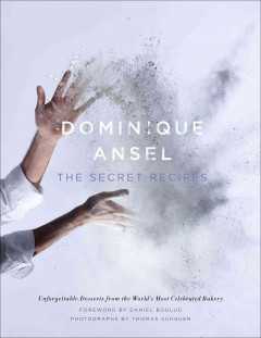 The secret recipes - Dominique Ansel ; foreword by Daniel Boulud ; photographs by Thomas Schauer.