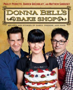 Donna Bell's Bake Shop : recipes and stories of family, friends, and food / Pauley Perrette, Darren Greenblatt, and Matthew Sandusky ; food and shop photographs by Ali Smith. - Pauley Perrette, Darren Greenblatt, and Matthew Sandusky ; food and shop photographs by Ali Smith.