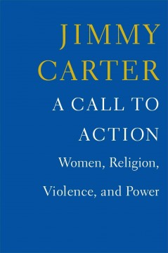 A call to action : women, religion, violence, and power - Jimmy Carter.