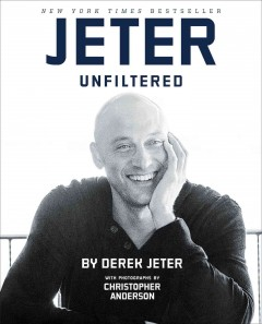 Jeter unfiltered - Derek Jeter with Anthony Bozza ; photographs by Christopher Anderson.