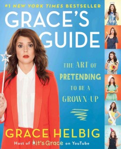Grace's guide : the art of pretending to be a grown-up - by Grace Helbig.