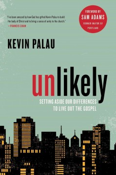 Unlikely : Setting Aside Our Differences to Live Out the Gospel