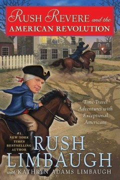 Rush Revere and the American Revolution : time-travel adventures with exceptional Americans - Rush Limbaugh with Kathryn Adams Limbaugh ; historical consultant, Jonathan Adams Rogers ; children's writing consultant, Chris Schoebinger ; illustrations by Christopher Hiers.