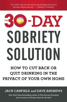 The 30-day sobriety solution : how to cut back or quit drinking in the privacy of your own home / Jack Canfield and Dave Andrews. - Jack Canfield and Dave Andrews.