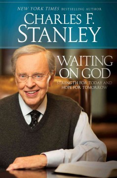 Waiting on God : strength for today and hope for tomorrow / Charles F. Stanley.