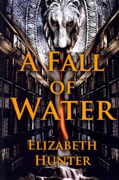 A fall of water - Elizabeth Hunter.