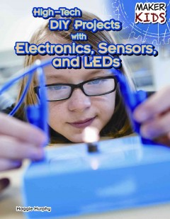 High-tech DIY projects with electronics, sensors, and LEDs - by Maggie Murphy.