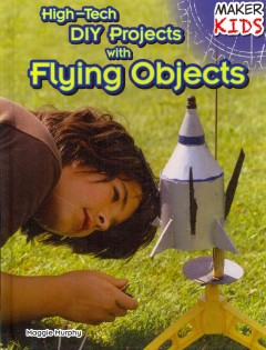High-tech DIY projects with flying objects - Maggie Murphy.