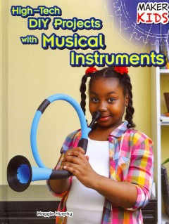 High-tech DIY projects with musical instruments - by Maggie Murphy.