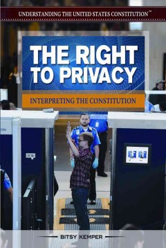 The right to privacy : interpreting the constitution - Bitsy Kemper.
