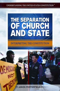 The separation of church and state : interpreting the constitution - Jason Porterfield.
