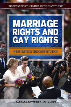 Marriage rights and gay rights : interpreting the constitution - Barbara Gottfried Hollander.