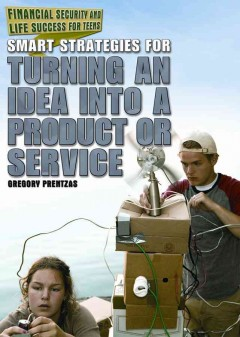 Smart strategies for turning an idea into a product or service /  Jennifer A. Swanson. - Jennifer A. Swanson.