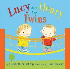 Lucy and Henry are twins /  by Elizabeth Winthrop ; illustrated by Jane Massey - by Elizabeth Winthrop ; illustrated by Jane Massey