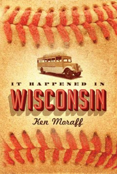 It happened in Wisconsin / Ken Moraff.