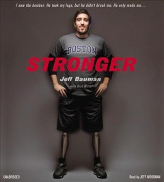 Stronger fighting back after the Boston Marathon bombing - Jeff Bauman, with Bret Witter.