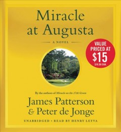 Miracle at Augusta : a novel / James Patterson & Peter De Jonge. - James Patterson & Peter De Jonge.