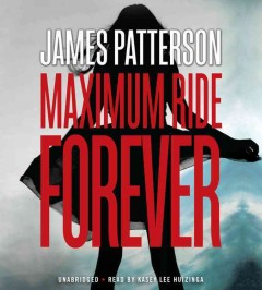Maximum Ride forever /  by James Patterson. - by James Patterson.