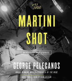 The martini shot : a novella and stories / by George Pelecanos. - by George Pelecanos.