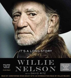 It's a long story : my life / by Willie Nelson, with David Ritz. - by Willie Nelson, with David Ritz.