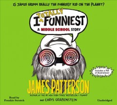 I totally funniest : a middle school story / by James Patterson and Chris Grabenstein. - by James Patterson and Chris Grabenstein.