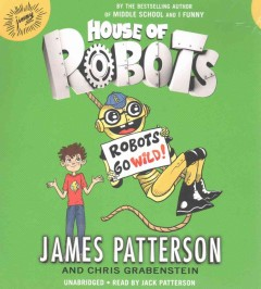 Robots go wild! /  James Patterson and Chris Grabenstein. - James Patterson and Chris Grabenstein.