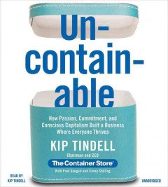 Uncontainable : how passion, commitment, and conscious capitalism built a business where everyone thrives - Kip Tindell.