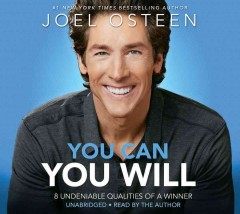 You can, you will : 8 undeniable qualities of a winner - Joel Osteen.